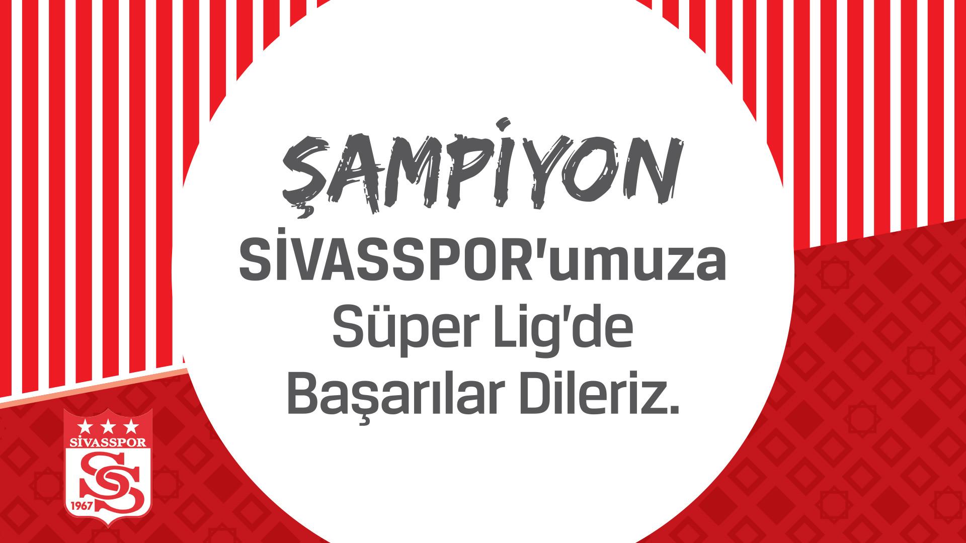 Sivas Spor'umuza Süper Lig'de Başarılar Dileriz